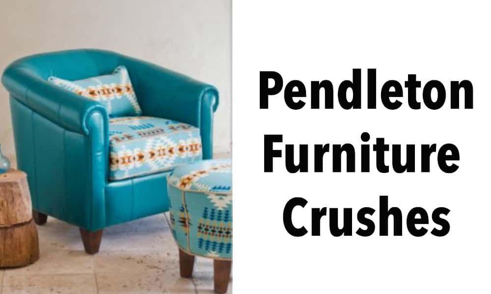 Pendleton furniture crushes