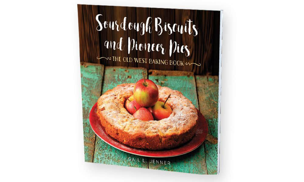 Sourdough Biscuits and Pioneer Pies Old West Baking Book Cowgirl Magazine