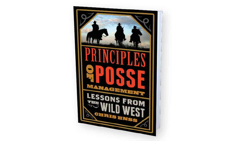 The Principles of Posse Management: Lessons from the Wild West for Today's Leaders