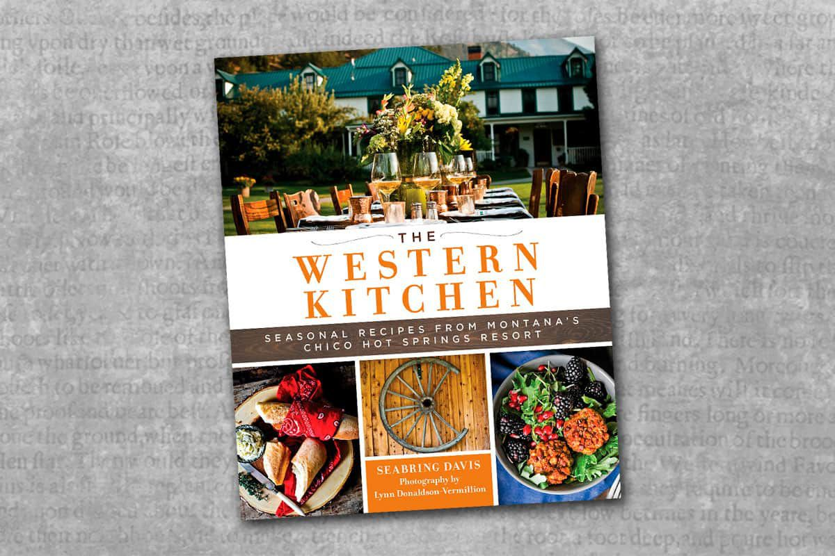 the western kitchen seasonal recipes from montanas chico hot springs resort seabring davis cowgirl magazine